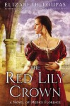 The Red Lily Crown: A Novel of Medici Florence - Elizabeth Loupas