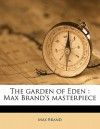 The Garden of Eden - Max Brand