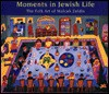 Moments in Jewish Life: The Folk Art of Malcah Zeldis - Yona Zeldis McDonough, Malcah Zeldis