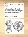 Ministration Of, and Communion with Angels. by Isaac Ambrose, .. - Isaac Ambrose