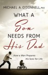 What a Son Needs from His Dad: How a Man Prepares His Sons for Life - Michael O'Donnell