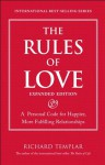 The Rules of Love: A Personal Code for Happier, More Fulfilling Relationships, Expanded Edition (Richard Templar's Rules) - Richard Templar