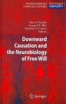 Downward Causation and the Neurobiology of Free Will - Nancey Murphy, George Francis Rayner Ellis, Timothy O'Connor