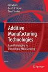 Additive Manufacturing Technologies: Rapid Prototyping to Direct Digital Manufacturing - Ian Gibson, David W. Rosen, Brent Stucker