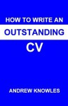 How to Write an Outstanding CV - Andrew Knowles