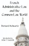 French Administrative Law and the Common-Law World - Bernard Schwartz