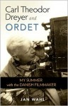 Carl Theodor Dreyer and Ordet: My Summer with the Danish Filmmaker (Screen Classics) - Jan Wahl