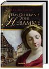 Das Geheimnis Der Hebamme: Roman - Sabine Ebert