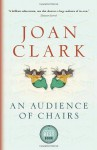 An Audience of Chairs - Joan Clark