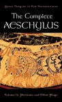 The Complete Aeschylus, Volume 2: Persians and Other Plays (Greek Tragedy in New Translations) - Aeschylus, Alan Shapiro, Janet Lembke, Anthony Hecht, James Scully, Helen H. Bacon, C. John Herington