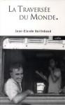 La Traversée Du Monde - Jean-Claude Guillebaud, Jean Lacouture