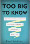 Too Big to Know: Rethinking Knowledge Now That the Facts Aren't the Facts, Experts Are Everywhere, and the Smartest Person in the Room is the Room - David Weinberger