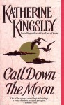 Call Down the Moon - Katherine Kingsley