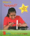 What Is Sound?: Exploring Science with Hands-On Activities - Richard Spilsbury, Louise Spilsbury