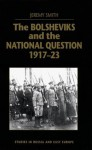 The Bolsheviks and the National Question, 1917-23 - Jeremy Smith