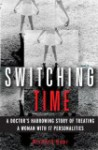 Switching Time: A Doctor's Harrowing Story of Treating a Woman with 17 Personalities - Richard Baer