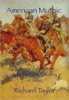 American Mythic A Boy's Adventure with the U.S. Cavalry in India - Richard Taylor