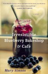 The Irresistible Blueberry Bakeshop Café - Mary Simses