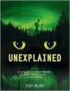 Unexplained: An Encyclopedia of Curious Phenomena, Strange Superstitions, and Ancient Mysteries - Judy Allen