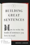 Building Great Sentences: How to Write the Kinds of Sentences You Love to Read - Brooks Landon