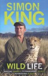 Wild Life: Amazing Animals, Extraordinary People, Astonishing Places - Simon King