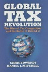 Global Tax Revolution: The Rise of Tax Competition and the Battle to Defend It - Chris Edwards