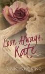 Love Always, Kate (Love Always #1) - D. Nichole King