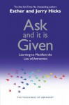 Ask and It Is Given: Learning to Manifest Your Desires - Esther Hicks, Jerry Hicks, Wayne W. Dyer