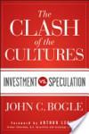 The Clash of the Cultures: Investment vs. Speculation - John C. Bogle, Arthur Levitt Jr.