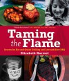 Taming the Flame: Secrets for Hot-and-Quick Grilling and Low-and-Slow BBQ - Elizabeth Karmel