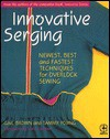 Innovative Serging: The Newest, Best, and Fastest Techniques for Overlock Sewing - Gail Brown, Tammy Young
