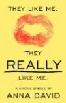 They Like Me. They Really Like Me. - Anna David