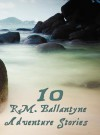 Ten R.M.Ballantyne Adventure Stories, Including (Complete and Unabridged): Hudson Bay, the Coral Island (Illustrated), the Dog Crusoe and His Master, Away in the Wilderness, Fast in the Ice, the Lifeboat, Post Haste, My Doggie and I, the Madman and the P - R.M. Ballantyne