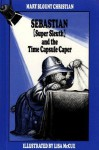 Sebastian (Super Sleuth) and the Time Capsule Caper - Mary Blount Christian, Lisa McCue