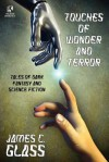 Touches of Wonder and Fantasy: Tales of Dark Fantasy and Science Fiction / Voyages in Mind and Space: Stories of Mystery and Fantasy (Wildside Double - James C. Glass
