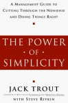 The Power of Simplicity - Jack Trout, Steve Rivkin