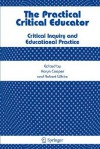 The Practical Critical Educator: Critical Inquiry And Educational Practice - Karyn Cooper, Robert White