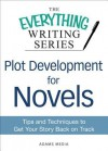 Plot Development for Novels: Tips and Techniques to Get Your Story Back on Track (The Everything® Writing Series) - Adams Media