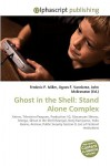 Ghost in the Shell: Stand Alone Complex - Agnes F. Vandome, John McBrewster, Sam B Miller II