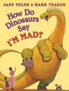 ¿Cómo dicen ESTOY ENOJADO los dinosaurios?: (Spanish language edition of How Do Dinosaurs Say I'M MAD!) - Jane Yolen, Mark Teague