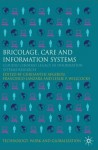 Bricolage, Care and Information Systems: Claudio Ciborra's Legacy in Information Systems Research - Chrisanthi Avgerou, Giovan Francesco Lanzara, Leslie Willcocks