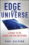 Edge of the Universe A Voyage to the Cosmic Horizon and Beyond - Paul Halpern