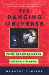 The Dancing Universe: From Creation Myths to the Big Bang - Marcelo Gleiser