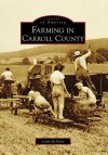 Farming in Carroll County (MD) (Images of America) (Images of America (Arcadia Publishing)) - Lyndi McNulty