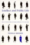 Intellect and Public Life: Essays on the Social History of Academic Intellectuals in the United States - Thomas Bender