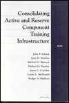 Consolidating Active and Reserve Component Training Infrastructure - John F. Schank