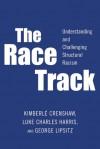 The Race Track: Understanding and Challenging Structural Racism - Kimberle Crenshaw, Luke Charles Harris, George Lipsitz