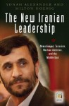 The New Iranian Leadership: Ahmadinejad, Terrorism, Nuclear Ambition, and the Middle East - Yonah Alexander, Milton Hoenig