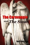 The Caravaggio and The Swan - Red Haircrow