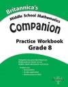 Britannica's Middle School Mathematics Companion Practice Workbook, Grade 8 - Encyclopaedia Britannica